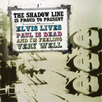 Copertina dell'album Elvis Lives, Paul Is Dead And I'm Feeling Very Well, di The Shadow Line