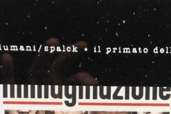 """Federico Fiumani/Alex Spalck """"Il primato dell'immaginazione"""""""
