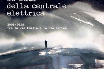"""Le Luci della Centrale Elettrica """"2008-2018: Tra la via Emilia e la Via Lattea"""""""