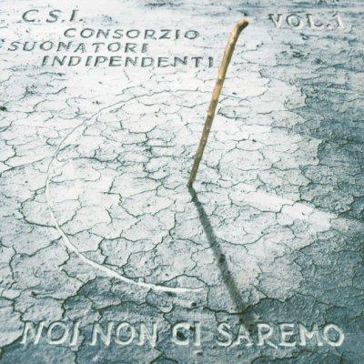 album Noi non ci saremo (vol.1) - Consorzio Suonatori Indipendenti (CSI)
