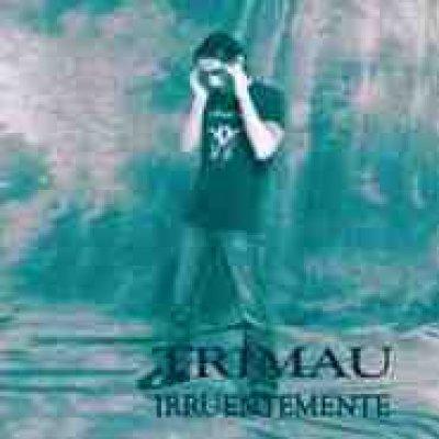 album IRRUENTEMENTE - Trimau