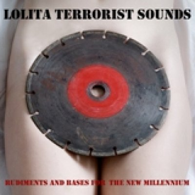 album Rudiments and bases for the new  millennium - Lolita Terrorist Sounds