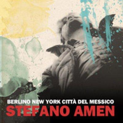 album Berlino, New York, Città del Messico - Stefano Amen