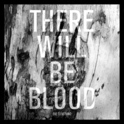 album One to nothing - There will be blood