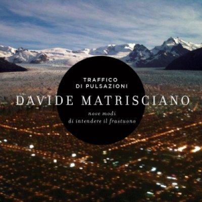 album Traffico di pulsazioni (9 modi di intendere il frastuono) Davide Matrisciano