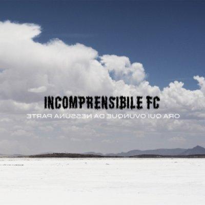 album Ora Qui Ovunque Da Nessuna Parte - Incomprensibile FC