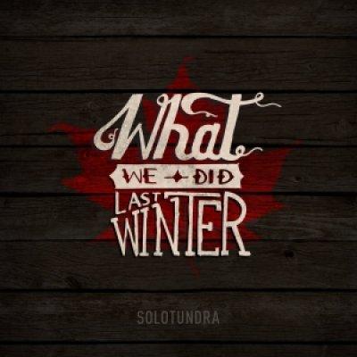 album What We Did Last Winter - Solotundra