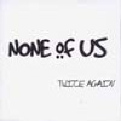 album Twice again (ep) - None Of Us