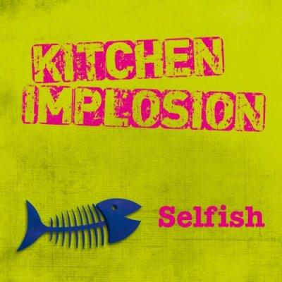 album Selfish - Kitchen Implosion