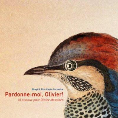 album Pardonne-moi, Olivier! 16 oiseaux pour Olivier Messiaen - Okapi