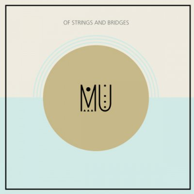 album Of strings and bridges - MU (guitar and cello duo)