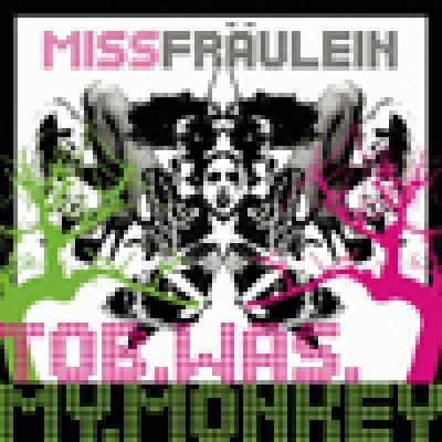 album Tob Was My Monkey - Miss Fraulein