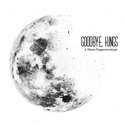 album A Moon Daguerreotype - Goodbye, Kings