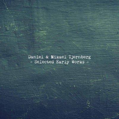 album Selected Early Works - Daniel & Mikael Tjernberg