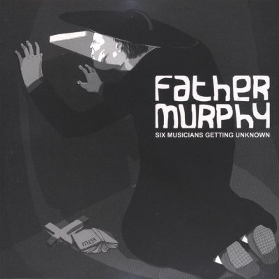 album six musicians getting unknown - Father Murphy
