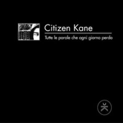 album Tutte le parole che ogni giorno perdo - Citizen Kane