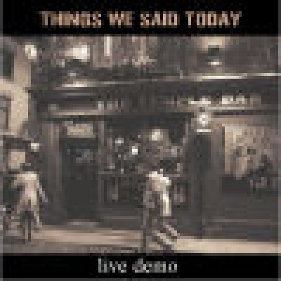 album live demo - Things We Said Today