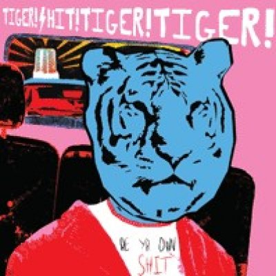 album Be Yr Own Shit - Tiger! Shit! Tiger! Tiger!