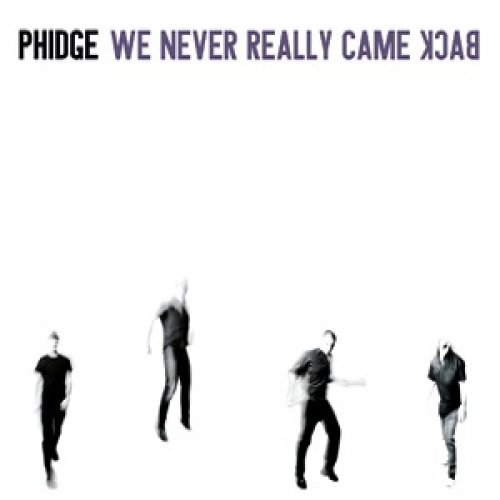 album We never Really Came Back Phidge