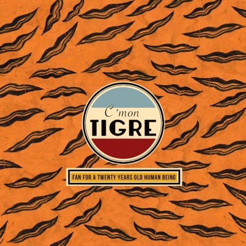album FAN FOR A TWENTY YEARS OLD HUMAN BEING C'mon tigre
