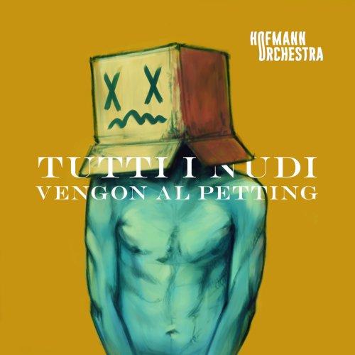 album Tutti i nudi vengon al petting Hofmann Orchestra
